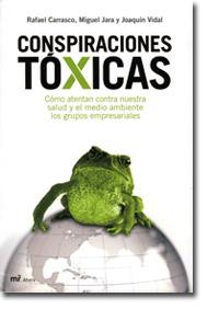 Conspiraciones Tóxicas. El libro de cómo atentan contra nuestra salud y el medio ambiente los grupos empresariales